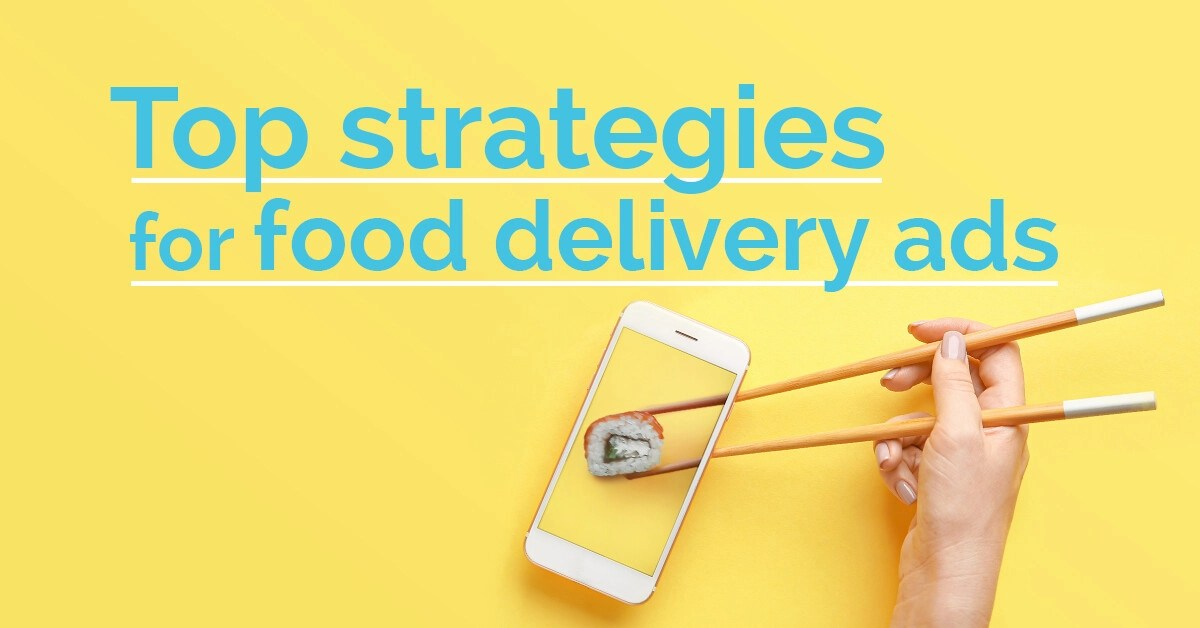Strategy for Food Delivery Ads