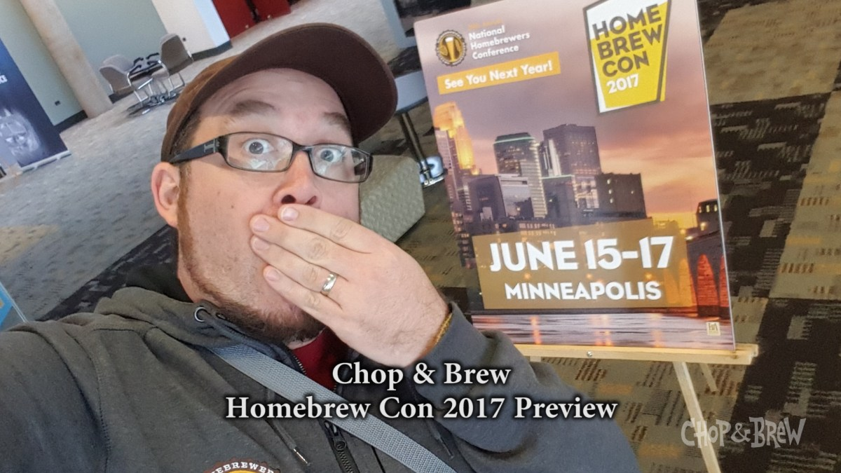 Chop & Brew Homebrew Con 2017 Preview