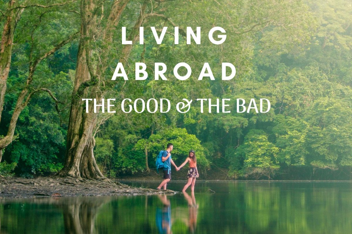 Living abroad: the good and the bad