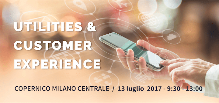 """Utilities & Customer Experience"" workshop: 13 Luglio, Copernico Milano"