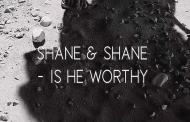 Is He Worthy chords by Shane & Shane