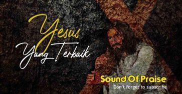 Yesus Yang Terbaik-Sound of praise