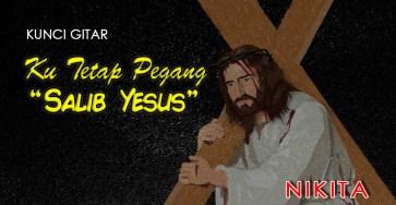 Kunci Gitar ku tetap pegang Salib Yesus