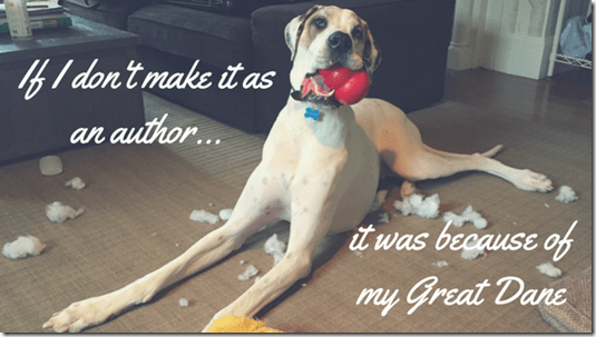 If I Don't Make It As An Author, It Was Because of My Great Dane