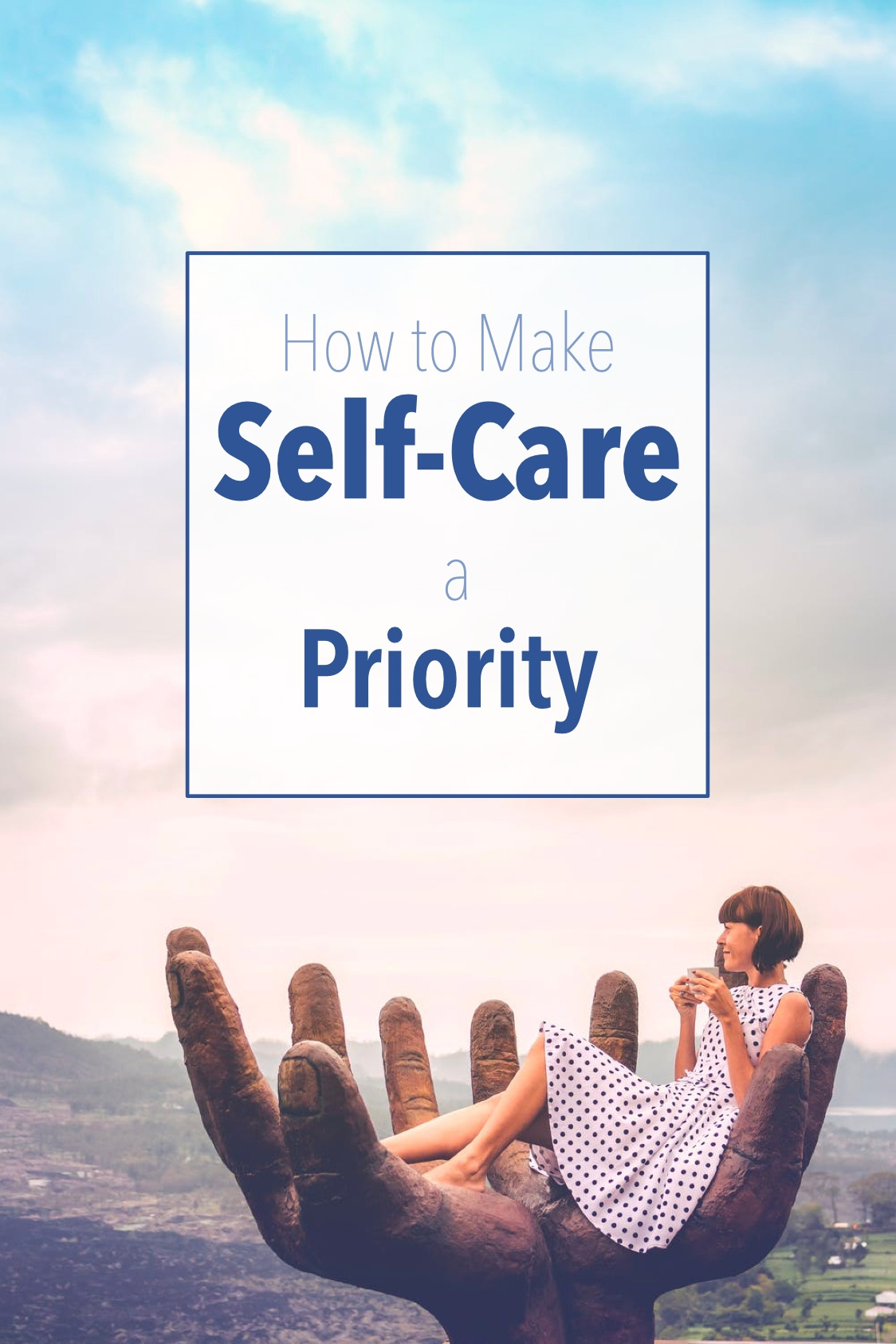 Pin Design - How to Make Self-Care a Priority