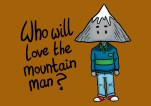 Who Will Love the Mountain Man? 25th February 2014