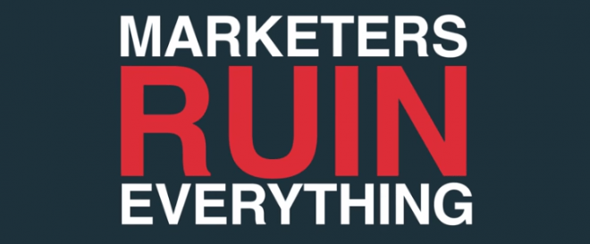 Marketers ruin everything