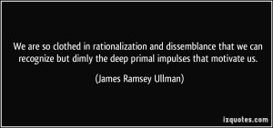 So clothed in rationality that we fail to see the primal
