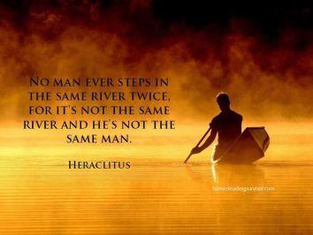 No man ever stpes into the same river twice