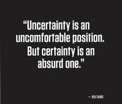 Certainty is an absurd assumption