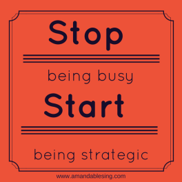 Stop being busy start being strategic