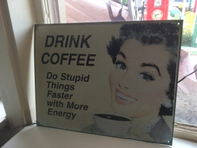 fun coffee sign - Drink coffee - Do stupid things faster with more energy