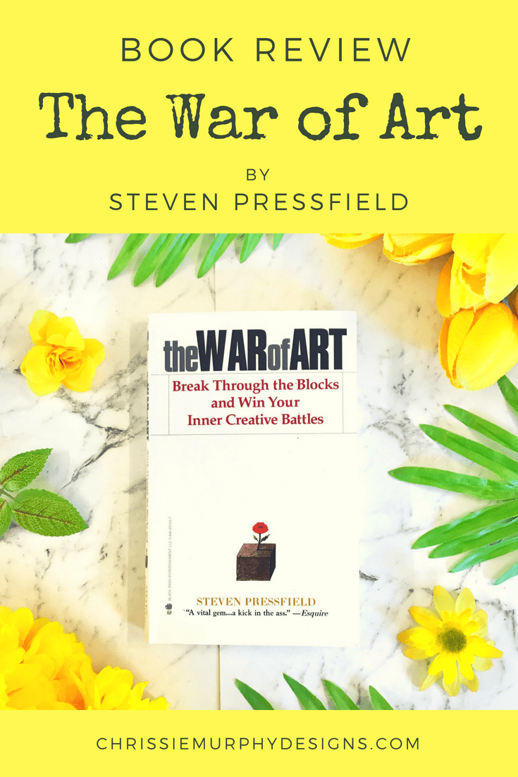 Book Review: The War of Art by Steven Pressfield on ChrissieMurphyDesigns.com