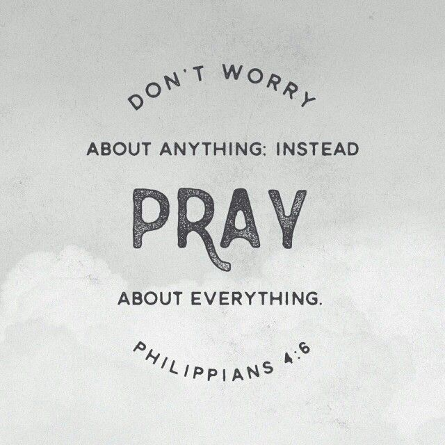 Do not be anxious about anything, but in every situation, by prayer and petition...