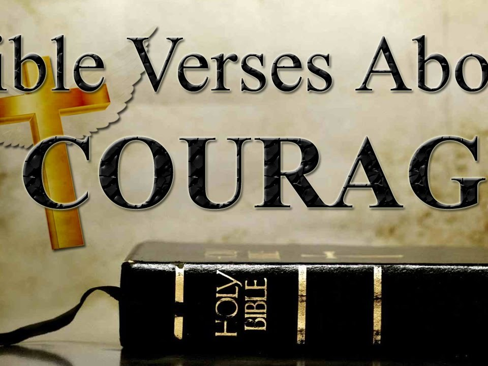 Bible verses about courage | Healing Scriptures | Inspirational and Encouraging Bible Verses