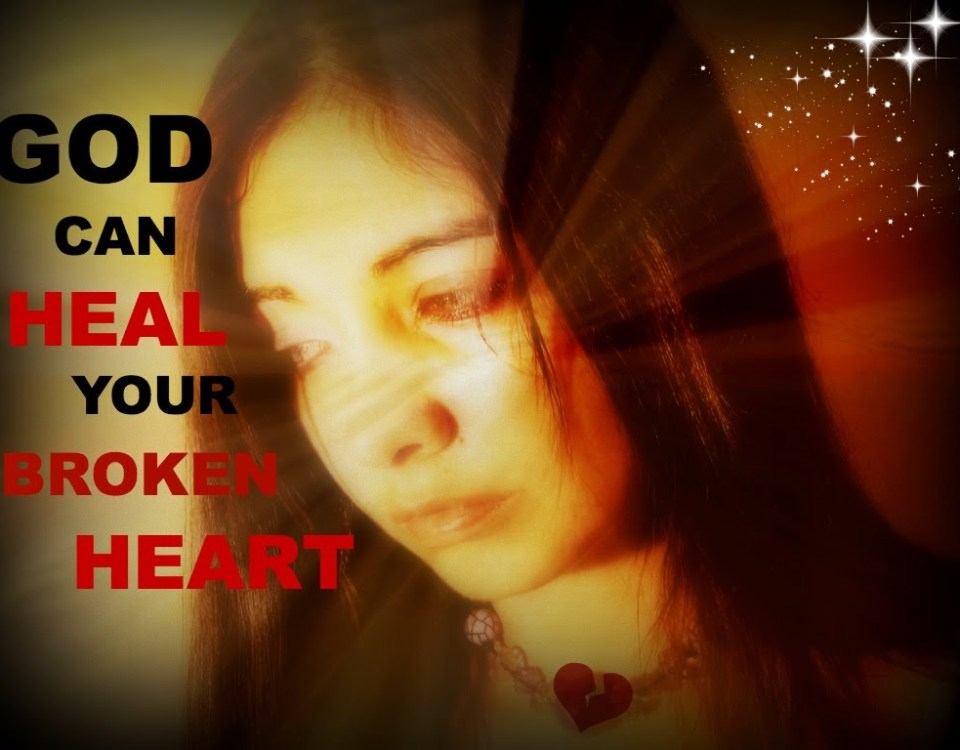 GOD CAN HEAL YOUR BROKEN HEART | Word of the Day