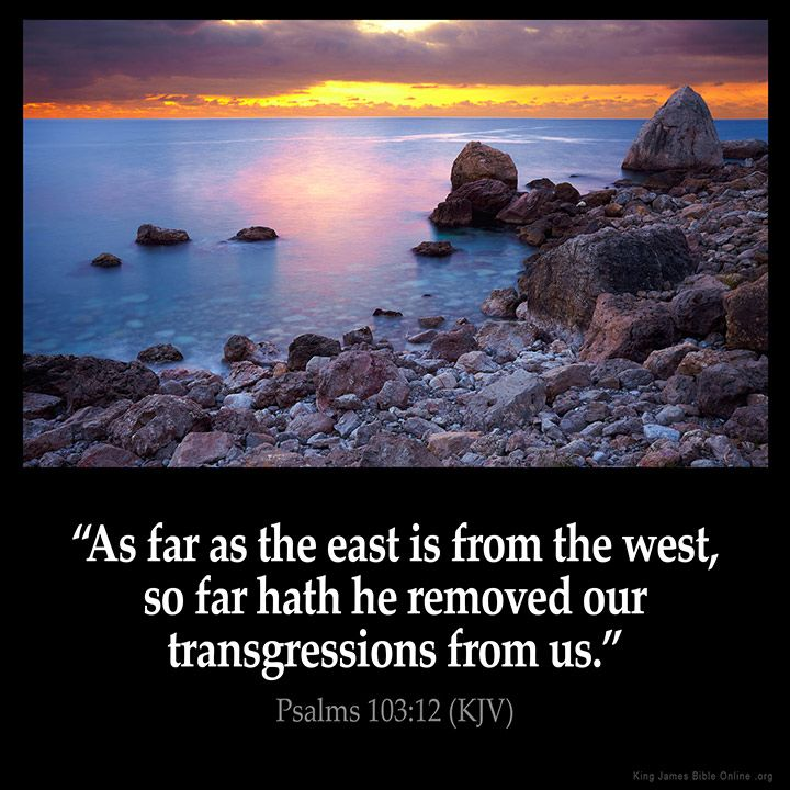 Psalms 103:12 As far as the east is from the west so far hath he removed our…...