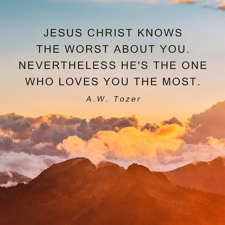 Bible Verses About Love:A W Tozer: Jesus Christ knows the worst about you....