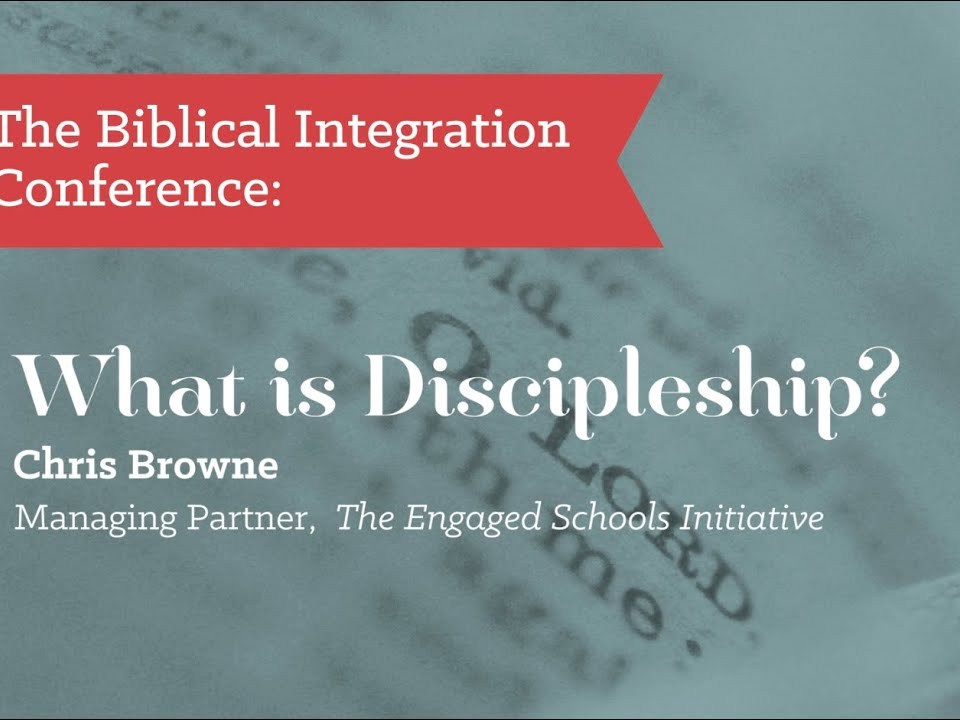 Chris Browne - What Is Discipleship? | Biblical Integration Conference 2015