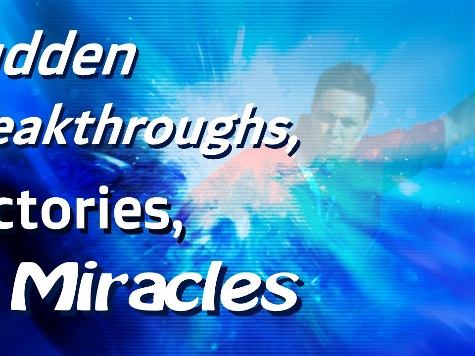 SUDDEN BREAKTHROUGHS, VICTORIES AND MIRACLES (Your Wait Is OVER!!!!)