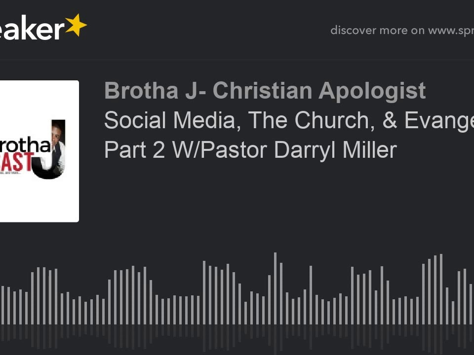 Social Media, The Church, & Evangelism Part 2 W/Pastor Darryl Miller