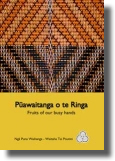 Cover of Pūawaitanga o te Ringa - Fruits of our busy hands