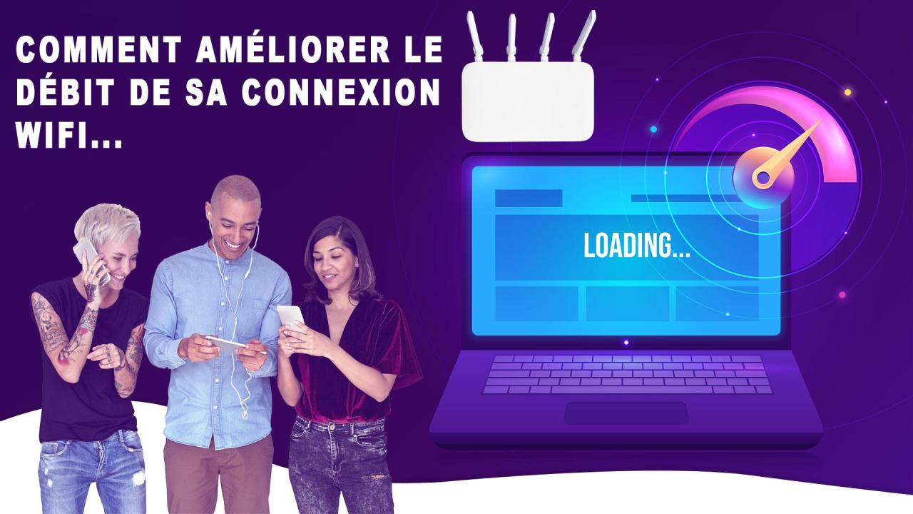 Comment améliorer le débit et la portée de sa connexion wifi