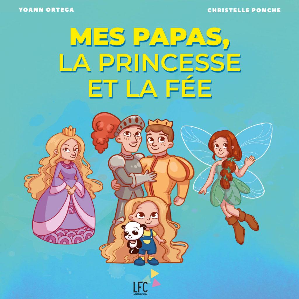 Christelle Ponche couverture de livre jeunesse livre pour enfant illustrateur jeunesse bande dessinée mangas mes papas la princesse et la fée