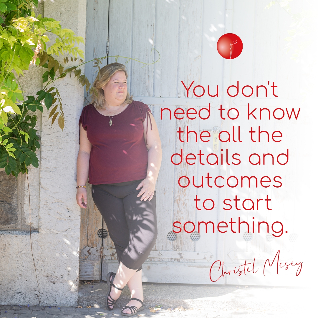 You don't need to know all the detail and outcomes to start something