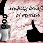 Unholy Benefits of Atheism