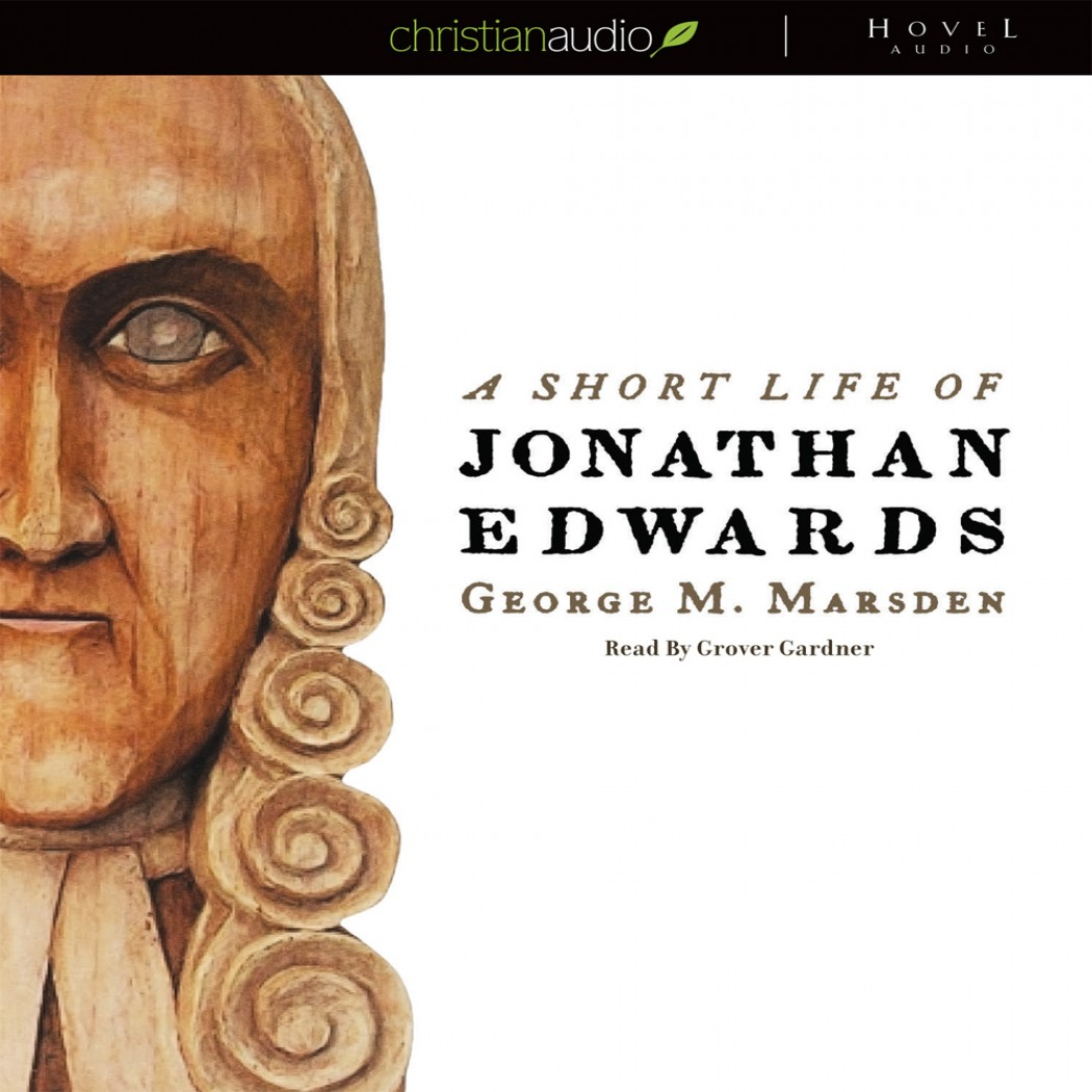 A Short Life Of Jonathan Edwards By George M Marsden Audiobook Download