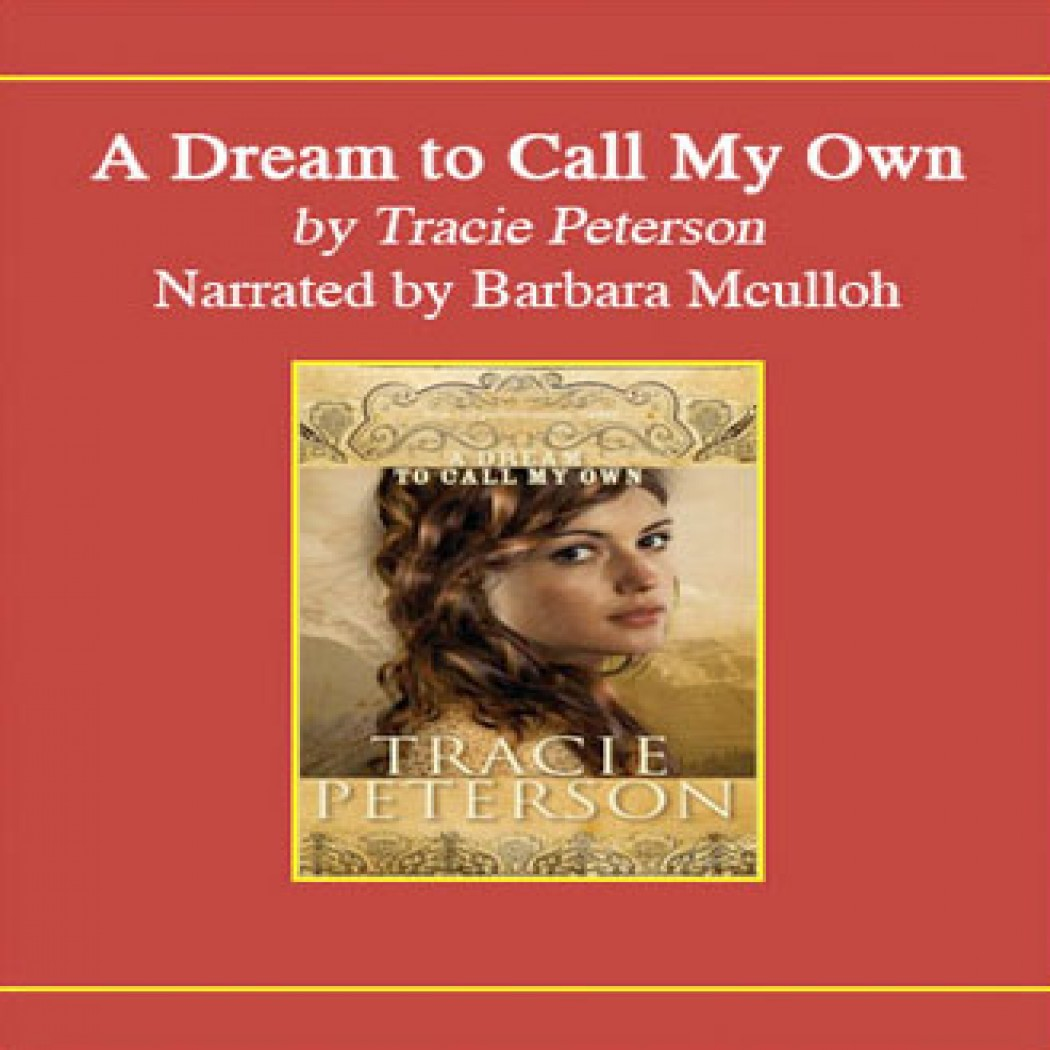 A Dream To Call My Own By Tracie Peterson Audiobook Download