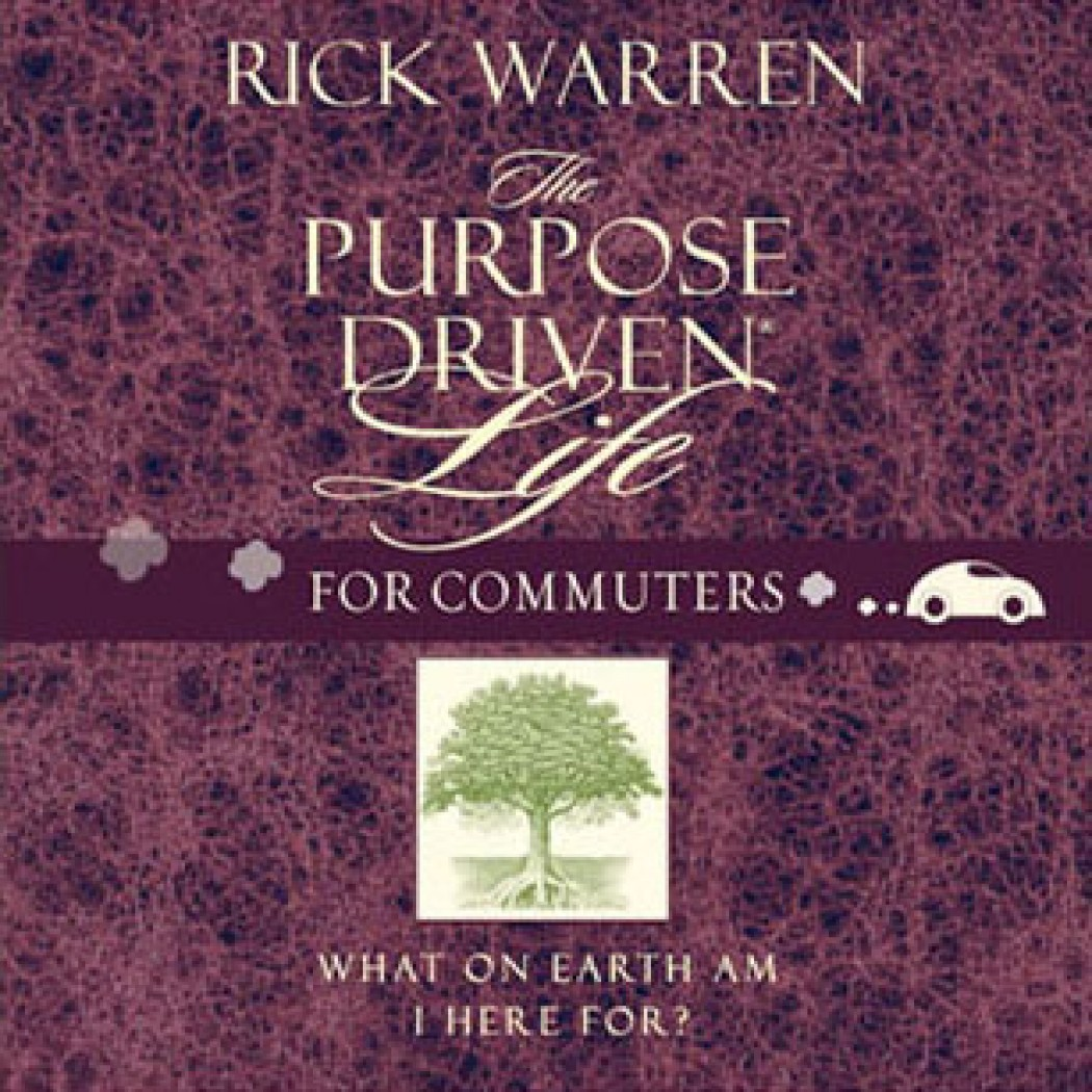 The Purpose Driven Life For Commuters By Rick Warren