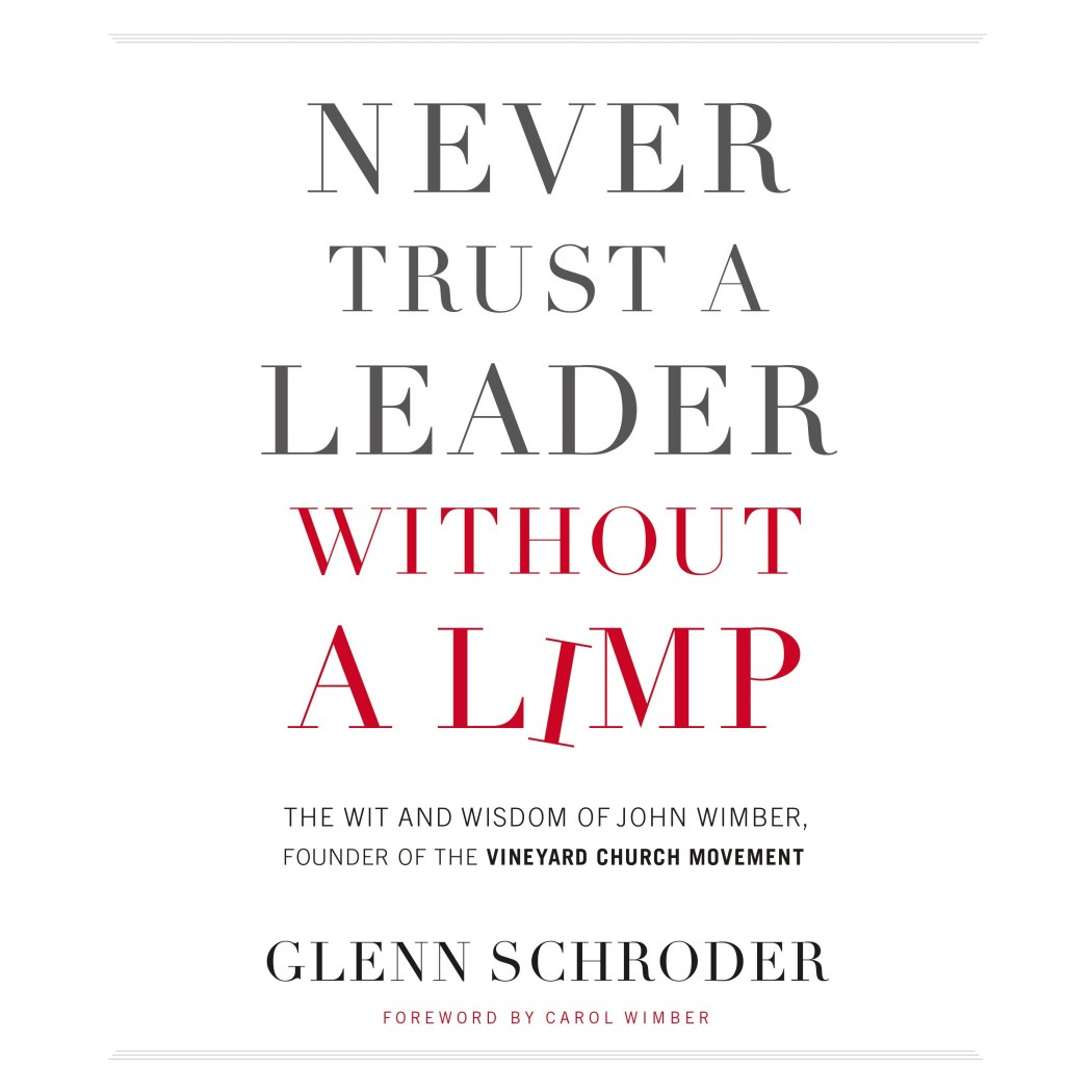 Never Trust a Leader Without a Limp by Glenn Schroder