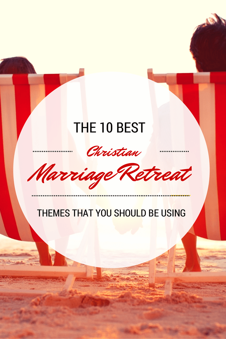 The 10 Best Themes for Christian Marriage Retreats