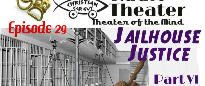 Christian Car Guy Theater Episode 29- JailHouse Justice Part 6