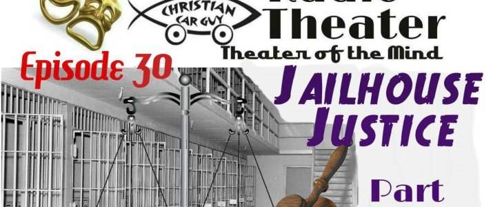Christian Car Guy Theater Episode 30 – Jailhouse Justice Part VII