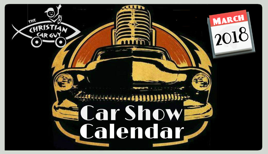 Car Show Calendar March and 2018 | The Christian Car Guy Radio Show