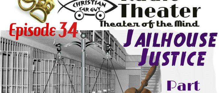 Christian Car Guy Theater Episode 34 – Jailhouse Justice Part 101