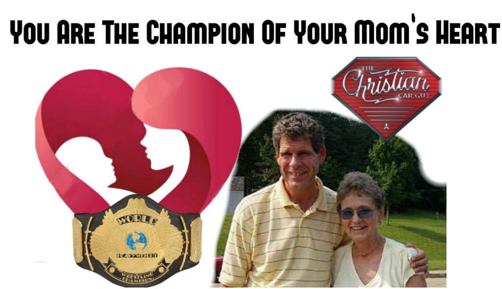 You: ARE The Champion Of Your Mother's Heart