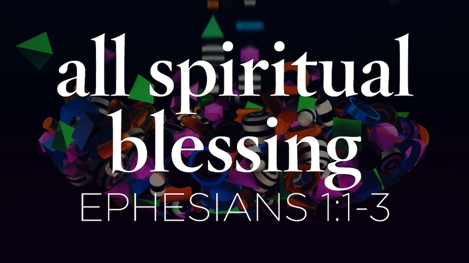 Blessed with every spiritual blessing