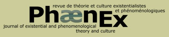 PHAENEX - Journal of Existential and Phenomenological Theory and Culture Revue de Théorie et Culture Existentialistes et Phénoménologique