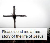 Request a free story of the life of Jesus