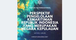 Perspektif Hukum Internasional Dalam Pengelolaan Kemaritiman Republik Indonesia Yang Merupakan Negara Kepulauan
