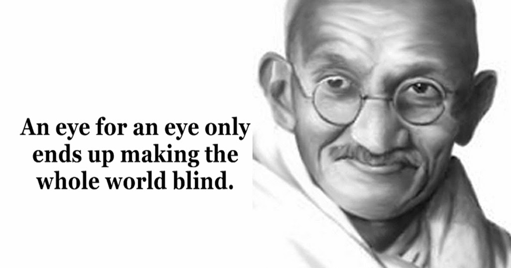 an-eye-for-an-eye-only-ends-up-making-the-whole-world-blind-1