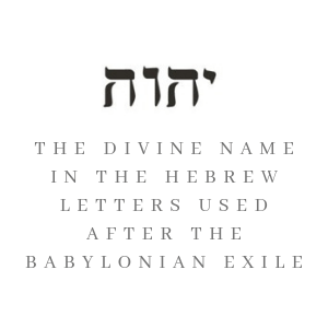 The divine name in the Hebrew letters used after the Babylonian exile