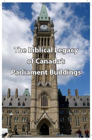 The Biblical Legacy of Canada's Parliament Buildings