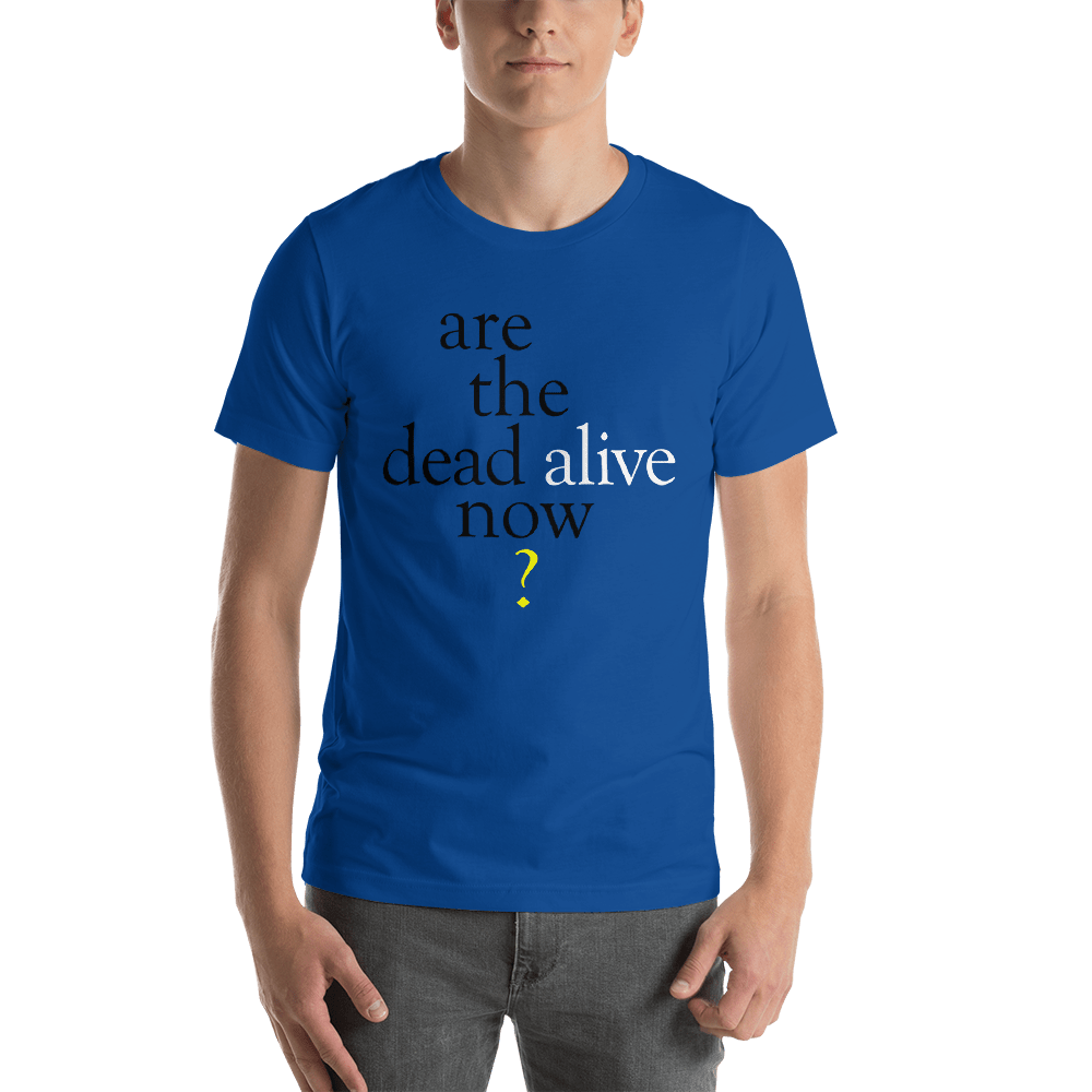Are The Dead Alive Now?  Short-Sleeve Unisex T-Shirt