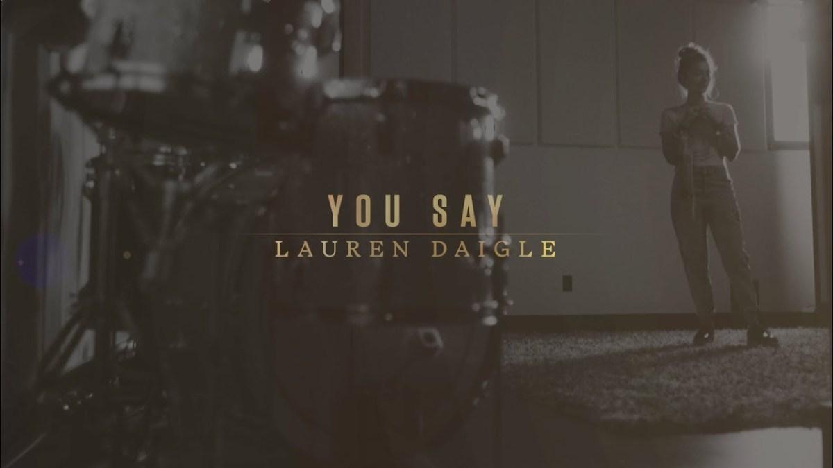 Lauren Daigle – You Say Lyrics   Christian Stack