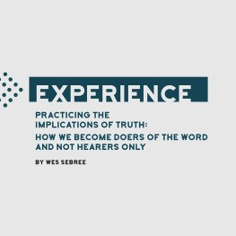 Practicing the Implications of Truth: How We Become Doers of the Word and Not Hearers Only